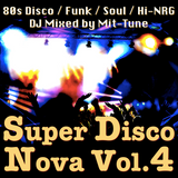 Super Disco Nova Vol.4 ~80s Disco / Funk / Soul / Hi-Nrg~