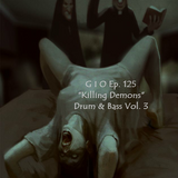 "G I O Ep.125 ""Killing Demons"" Drum & Bass Vol.III"