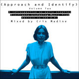( Approach and Identify ) Volume Two - Mixed by Crix Madine
