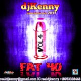 DJ KENNY FAT 40 DANCEHALL MIX VOL 4. AUG 2017
