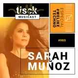 Tisck Musicast #003 Sarah Munõz #WELIKETECHNO