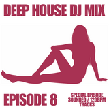 Deep House DJ Mix - Episode 8