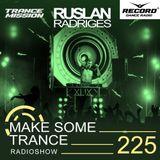 Ruslan Radriges - Make Some Trance 225 (Radio Show)