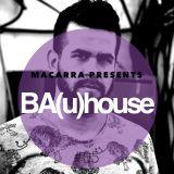 Macarra presents BA(u)house #05