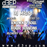 DJ MRcSp`pres. Known 4 Soul House Sessions (D3ep 53) Tuesday 02 / 10 / 18