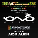 THE METAMORPHOSIS VIBE HOSTED BY AESIS ALIEN - EPISODE 020 - SPECIAL IONO 10 YEARS ANNIVERSARY