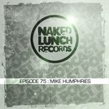 Naked Lunch PODCAST #075 - MIKE HUMPHRIES