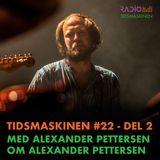Tidsmaskinen #22 del 2a - Med Alexander Pettersen om Alexander Pettersen