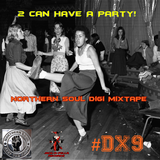 2 Can Have A Party! - Northern Soul Digi Mixtape #DX9