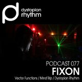Dystopian Rhythm Podcast 077 - Fixon Live In Mexico City