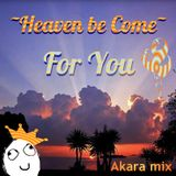 Akara - Heaven be Come For You (mixtape)