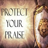 """4/24/16 """"Protect Your Praise"""""""