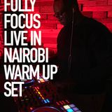 Fully Focus Live In Nairobi - Warm Up Set