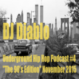 DJ Diablo Underground Hip Hop Podcast #4 90's Edition November 2015