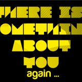 There Is Something About You ... again