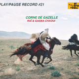 PLAY/PAUSE RECORD #021 - RAÏ & GASBA CHAOUI - CORNE DE GAZELLE - Live from ANNABA