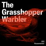 Heron presents: The Grasshopper Warbler 053 w/ Housemeister