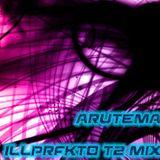 Illprfkto T2 Mixed by Arutema [MAR 2017]