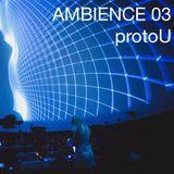 Ambience 03: protoU (ambient, Ukraine)