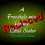 A Freestyle Music Mix for my Little Sister - DJ Carlos C4 Ramos