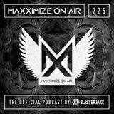 Blasterjaxx present Maxximize On Air #225