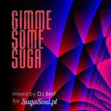 Gimme Some Suga - DJ BMF for SugaSoul.pl