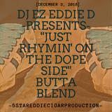 "DJ EZ EDDIE D PRESENTS ""JUST RHYMIN' ON THE DOPE SIDE"" BUTTA BLEND"