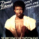 DENNIS EDWARDS - DONT LOOK ANY FURTHER -THE BOBBY BUSNACH  LOVE TEMPTATION REMIX-10.26
