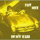 *FAT MIX IN MY KAH*