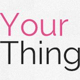 Your Thing - 8th Feb 2013