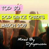 Top30 Pop Dance  Chart March 2017 Mixed By Dj Kyon.com From Kyoto