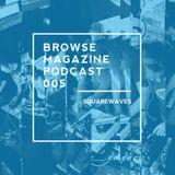 BROWSE MAGAZINE PODCAST 005 | SQUAREWAVES