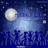 Mosaic Disco Episode 10 (Top Notch Edition) March 2017