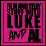 FILM AND TELLY STUFF WITH LUKE AND AL pt. 13