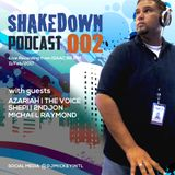 SHAKEDOWN PODCAST 002 with Azariah, Chad The Voice, Shepi, 2ndJon & Michael Raymond