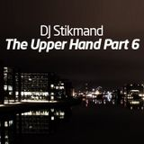 DJ Stikmand - The Upper Hand Part 6