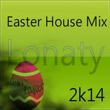 Easter House Mix 2k14 by Lonaty