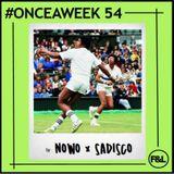 #ONCEAWEEK 0054 by NOWO x SADISCO