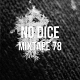No Dice Mixtape #78