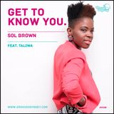 Get To Know You - Sol Brown feat: Taliwa