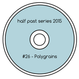 Half Past Mix #26: Polygrains