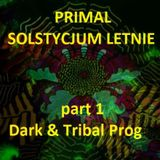 Primal - Solstycjum Letnie part 1 (Dark & Tribal Prog)
