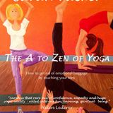 The A to Zen of YOGA  by Sarah Tucker A PRACTICAL GUIDE - Health & Wellbeing on Radio Gorgeous