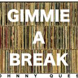 Gimmie A Break - Johnny Quest All Vinyl Mix