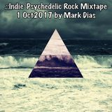 .::Indie~Psychedelic Rock Mixtape 1Oct2017 by Mark Dias