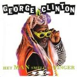 """""""Hey Man... Smell My Finger"""" - George Clinton 1993"""