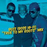 """Buzz (Boss Hi-Fi) """"True To My Roots"""" Mix"""