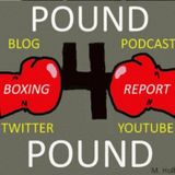 Pound 4 Pound Boxing Report #207 - Imagine, Believe, And Achieve