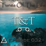 T&T – Tunes Of The Life [Episode 032]
