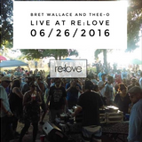 Bret Wallace & Thee-o live @ re:love 6/26/16